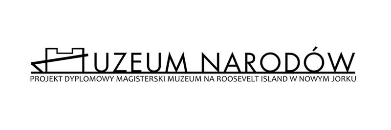 Dyplomy Architektury: Muzeum Narodów w Nowym Jorku. Projekt: Aleksandra Raniewicz