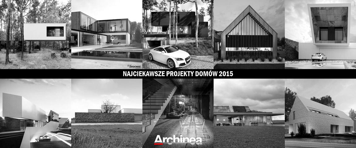 10 Najciekawszych projektów domów jednorodzinnych 2015 roku!