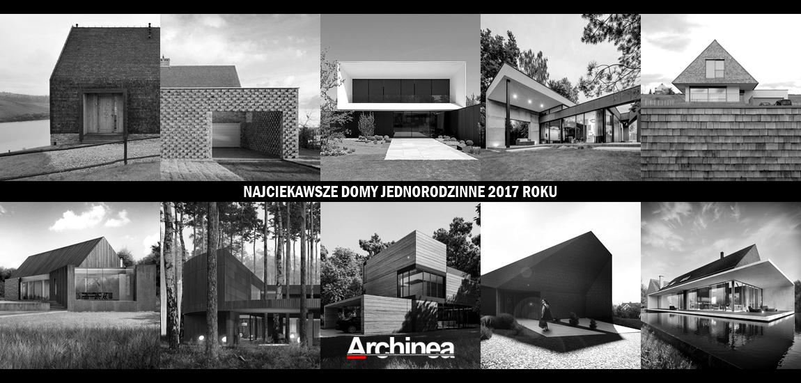10 najciekawszych domów jednorodzinnych 2017 roku!