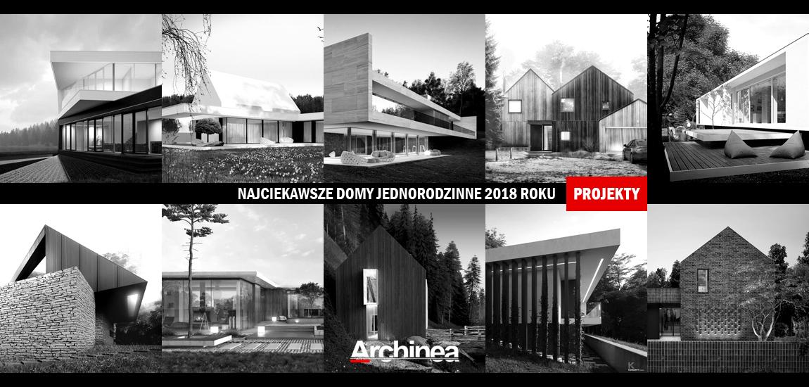 10 Najciekawszych projektów domów jednorodzinnych 2018 roku!